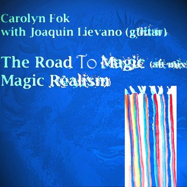 """The Road To Magic"" CFok w Joaquin Lievano, guitar (alt Magic Realism)"